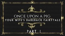 ONCE UPON A PIG... YOUR WIFE'S BAREBACK FAIRYTALE ... PART 1 thumbnail