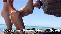Fucking & Cum Swallow On A Famous Mexican Beach