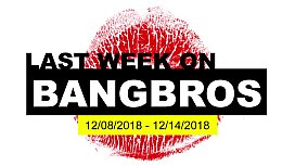 Last Week On BANGBROSCOM 12082018 - 12142018