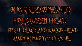 Big Girlz Gone Wild Holloween head &quotPitch Black and Gaggin Head&quot Warning Nasty