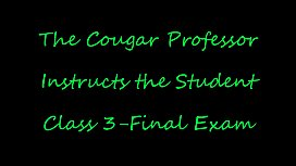 The Cougar Professor Instructs the Student &quot_Class Three Final Exam&quot_