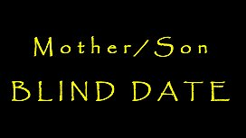 Mommy/Son Blind Date
