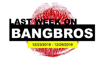 Last Week On BANGBROS.COM: 12/23/2018 - 12/28/2018