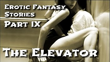 Erotic ride stories Erotic fantasy stories 9: the elevator
