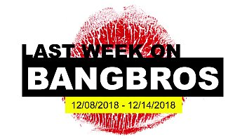 Dick bigger weeks Last week on bangbros.com: 12/08/2018 - 12/14/2018
