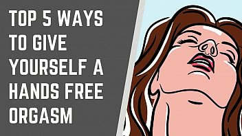 Top 5 Ways To Give Yourself A Handsfree Orgasm