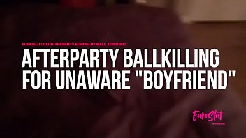 "Euroslut Ball Torture: Afterparty Ballkilling for Unaware ""Boyfriend"" [euroslut.club]"