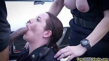 Chick having sex with cop - Threesome interracial cops blowjob fuck bbc outdoor