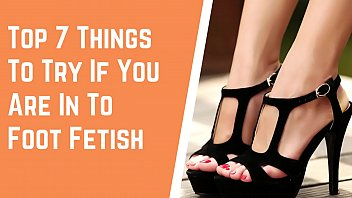 Top 7 Things To Try If You Are In To Foot Fetish