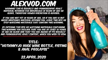Hotkinkyjo Huge wine bottle, fisting  & anal prolapse