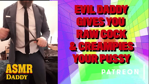 Evil Daddy Pounds You With His Raw Cock And Leaves Your Pussy Gushing (ASMR Audio for Women