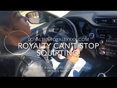 """LOYALTYNROYALTY """"PULL OVER I HAVE TO SQUIRT NOW"""